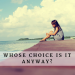 Whose Choice is it Anyway?
