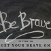 It's Time to Get Your Brave On