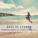 Boss vs Leader - Perspective at Ages 7 and 41