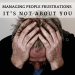 Managing People Frustrations (Part III)