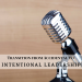 How to Transition from Accidental to Intentional Leadership
