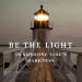 Leadership Inspiration - Be the Light