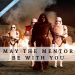 May the Mentor be With You - Star Wars Edition