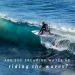 Are you treading water, or riding the waves?